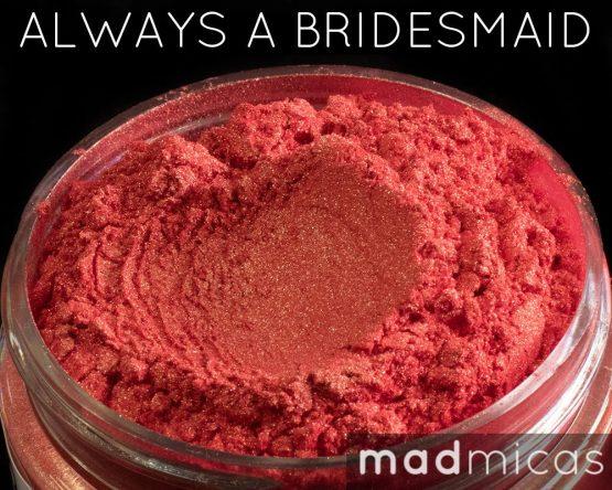 Mad Micas Always a Bridesmaid Mica Canada